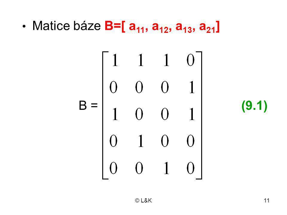 B = (9.1) Matice báze B=[ a11, a12, a13, a21] © L&K